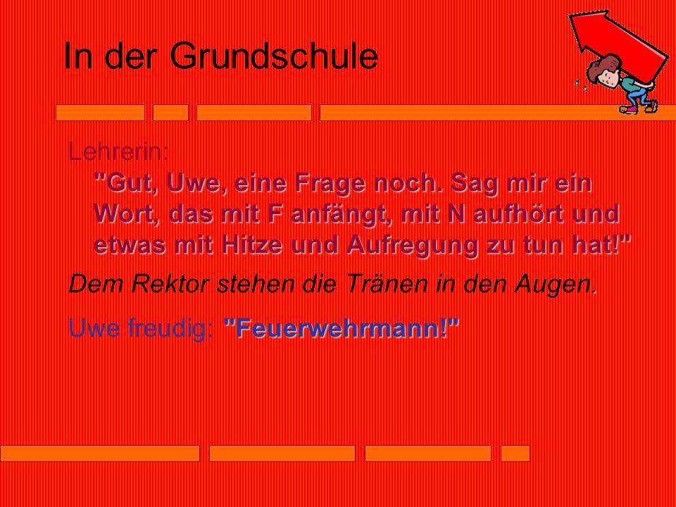 In der Grundschule Gut, Uwe, eine Frage noch.