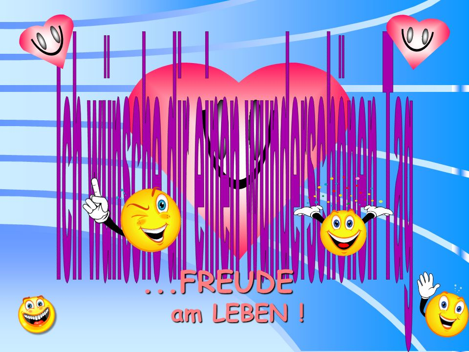 ...FREUDE am LEBEN ! am LEBEN !