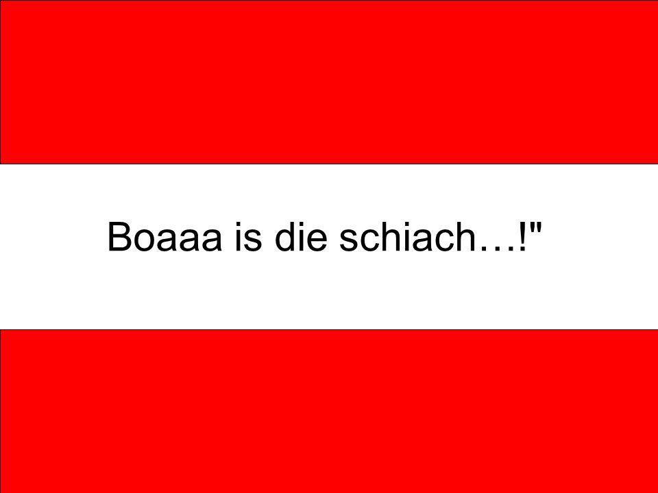 Boaaa is die schiach…!