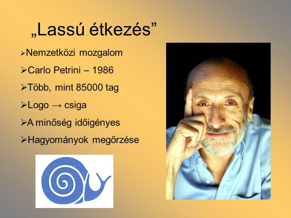 Lassú étkezés Nemzetközi mozgalom Carlo Petrini – 1986 Több, mint 85000 tag Logo csiga A minőség időigényes Hagyományok megőrzése