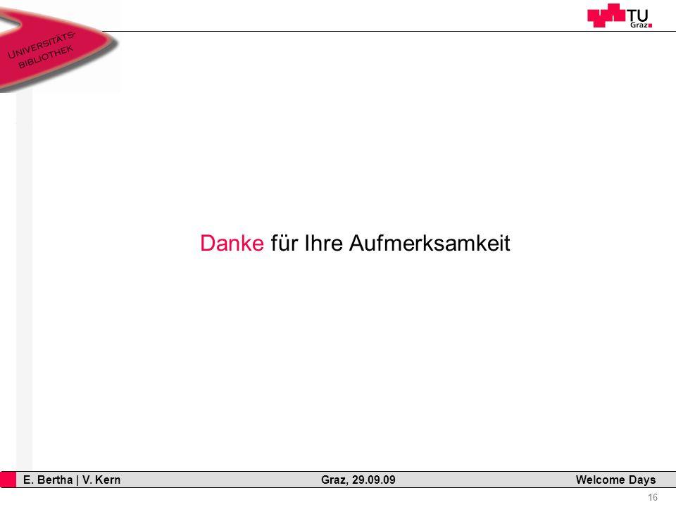 16 E. Bertha | V. Kern Graz, 29.09.09 Welcome Days Danke für Ihre Aufmerksamkeit
