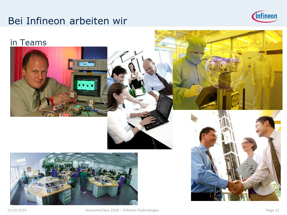 12.00.012.08.9 7.18 9.20 8.60 6.40 6.20 6.40 6.80 6.20 5.00 Page 12 Welcome Days 2009 – Infineon Technologies 29.09.2009 Bei Infineon arbeiten wir in Teams