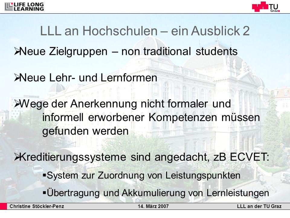 Christine Stöckler-Penz 14. März 2007LLL an der TU Graz LLL an Hochschulen – ein Ausblick 2 Neue Zielgruppen – non traditional students Neue Lehr- und
