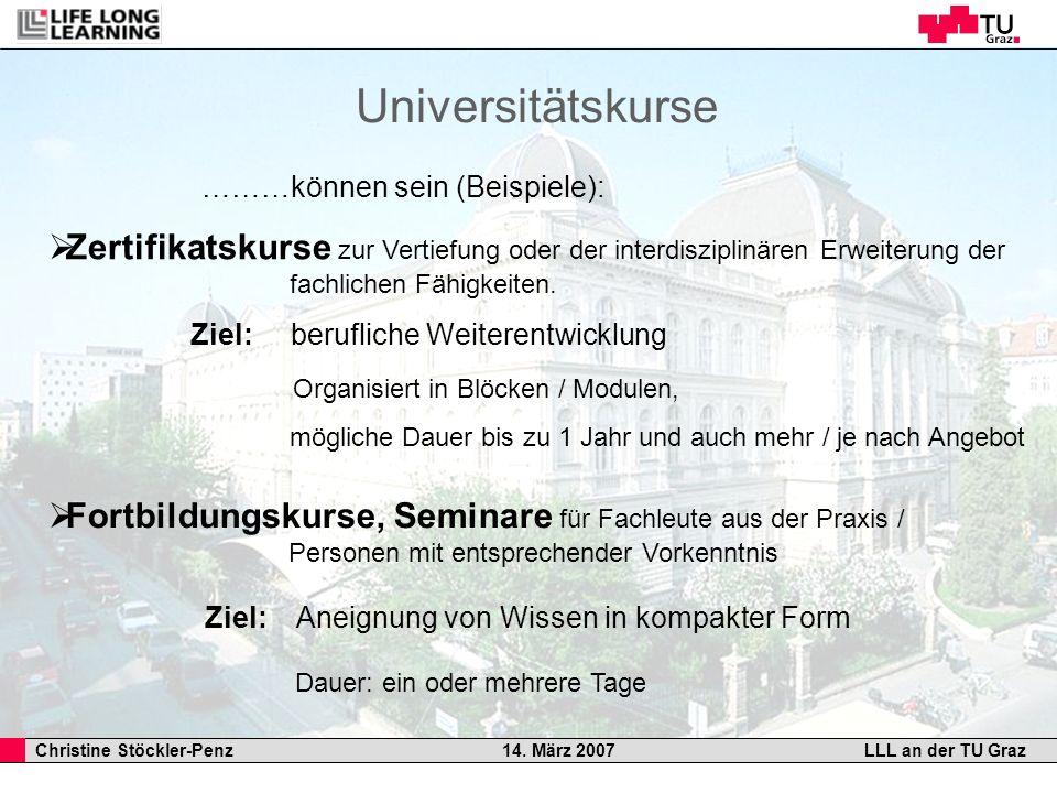 Christine Stöckler-Penz 14. März 2007LLL an der TU Graz Universitätskurse ………können sein (Beispiele): Zertifikatskurse zur Vertiefung oder der interdi