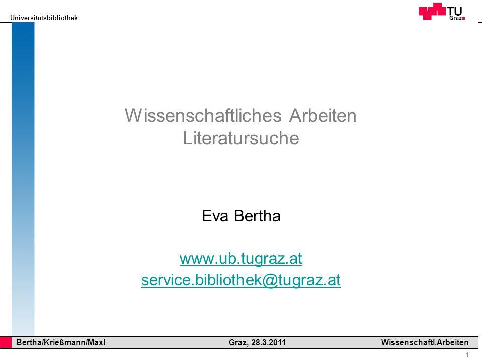 Universitätsbibliothek 62 Bertha/Krießmann/Maxl Graz, 28.3.2011Wissenschaftl.Arbeiten Suchstrategien Konzept 1 Konzept 2 Konzept 3 Konzept1 UND Konzept2 UND Konzept3 Jedes Konzept besteht in der Praxis aus mehr als einem Suchterm.