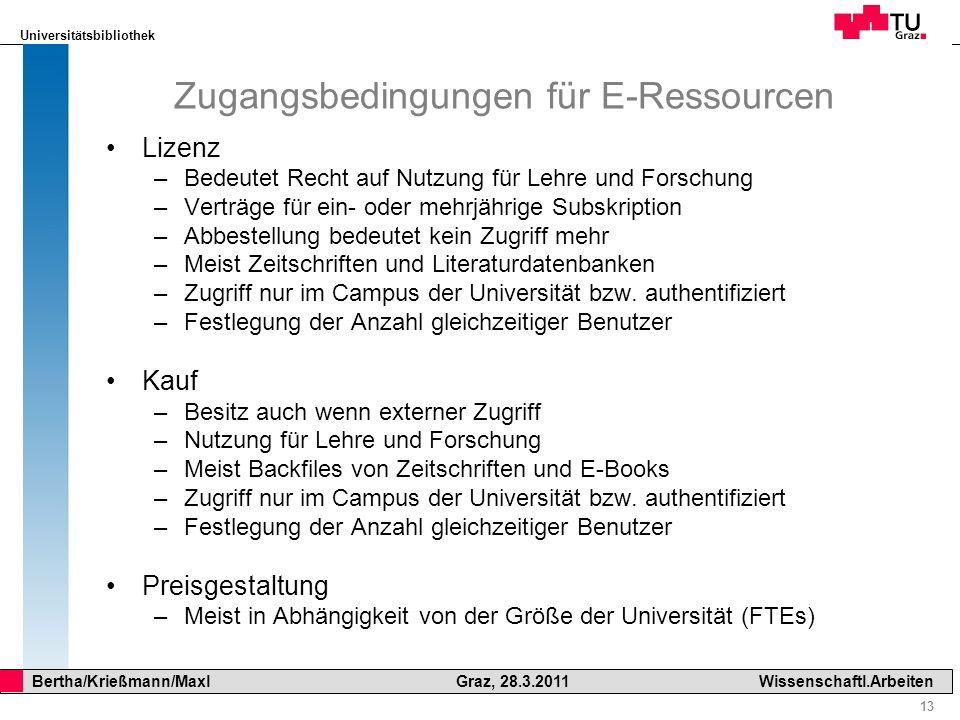 Universitätsbibliothek 13 Bertha/Krießmann/Maxl Graz, 28.3.2011Wissenschaftl.Arbeiten Zugangsbedingungen für E-Ressourcen Lizenz –Bedeutet Recht auf N