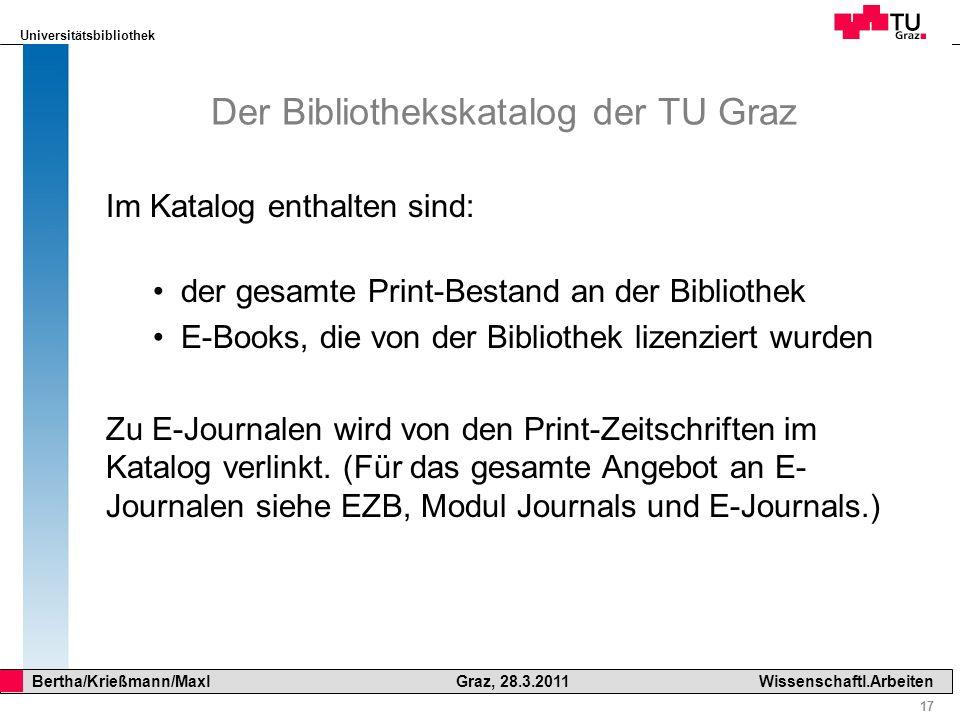 Universitätsbibliothek 17 Bertha/Krießmann/Maxl Graz, 28.3.2011Wissenschaftl.Arbeiten Der Bibliothekskatalog der TU Graz Im Katalog enthalten sind: de