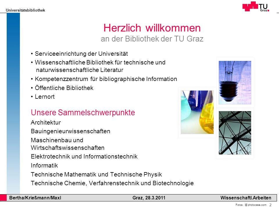 Universitätsbibliothek 2 Bertha/Krießmann/Maxl Graz, 28.3.2011Wissenschaftl.Arbeiten v Herzlich willkommen an der Bibliothek der TU Graz Serviceeinric