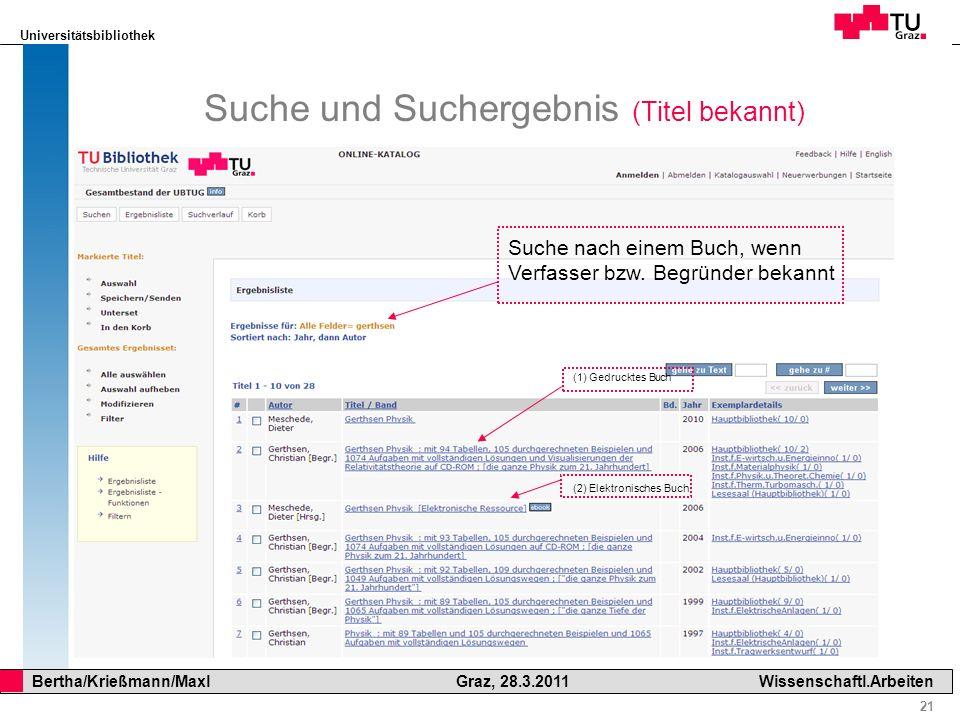 Universitätsbibliothek 21 Bertha/Krießmann/Maxl Graz, 28.3.2011Wissenschaftl.Arbeiten Suche und Suchergebnis (Titel bekannt) Suche nach einem Buch, we