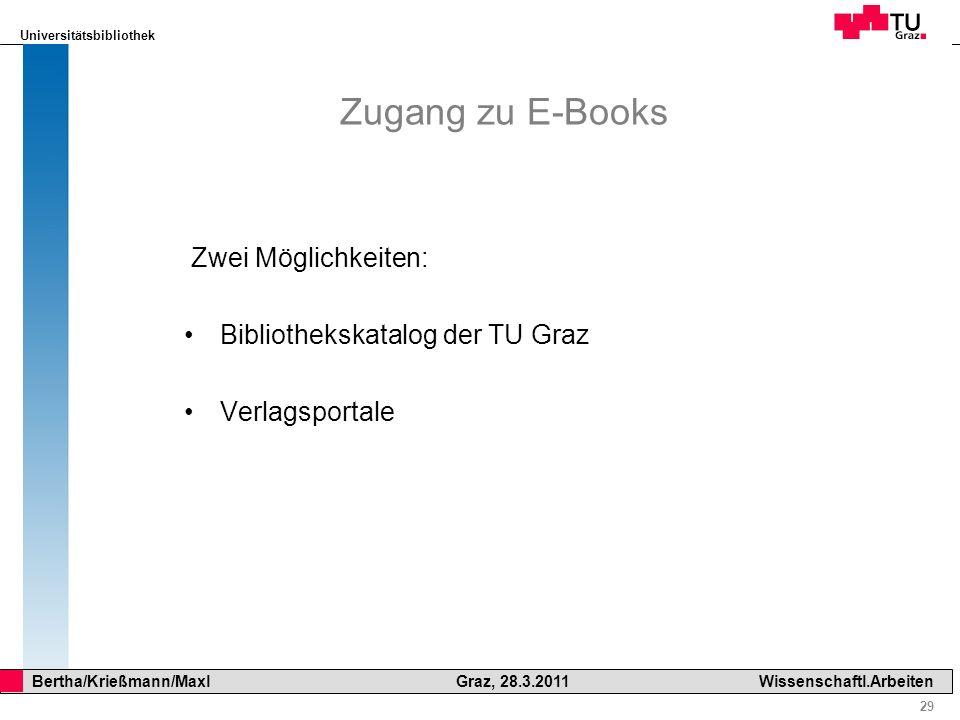 Universitätsbibliothek 29 Bertha/Krießmann/Maxl Graz, 28.3.2011Wissenschaftl.Arbeiten Zugang zu E-Books Zwei Möglichkeiten: Bibliothekskatalog der TU