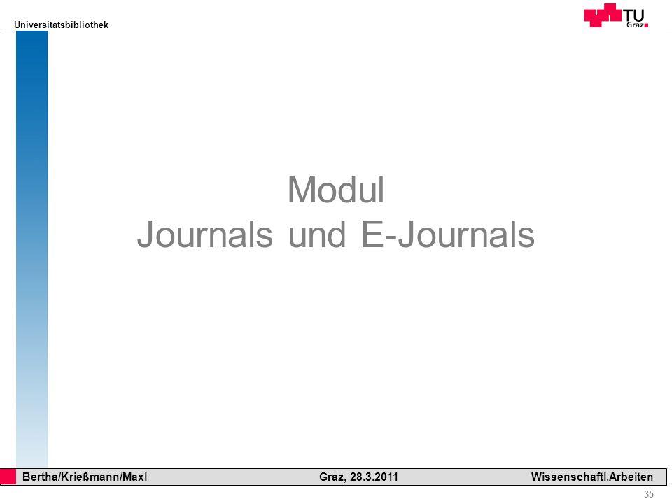 Universitätsbibliothek 35 Bertha/Krießmann/Maxl Graz, 28.3.2011Wissenschaftl.Arbeiten Modul Journals und E-Journals