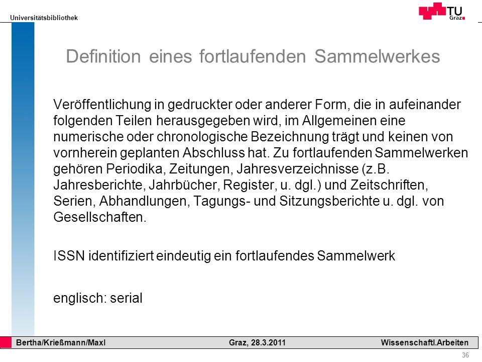 Universitätsbibliothek 36 Bertha/Krießmann/Maxl Graz, 28.3.2011Wissenschaftl.Arbeiten Definition eines fortlaufenden Sammelwerkes Veröffentlichung in