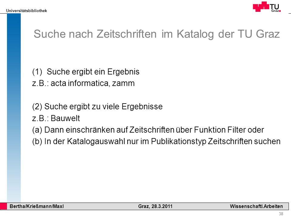 Universitätsbibliothek 38 Bertha/Krießmann/Maxl Graz, 28.3.2011Wissenschaftl.Arbeiten Suche nach Zeitschriften im Katalog der TU Graz (1)Suche ergibt