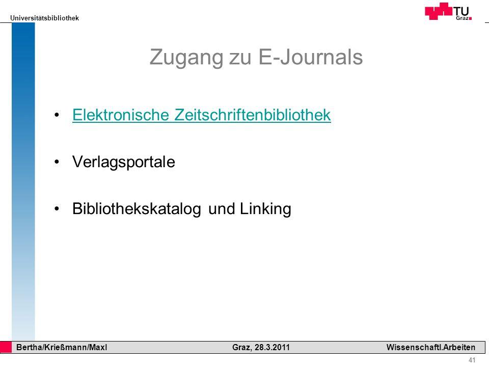 Universitätsbibliothek 41 Bertha/Krießmann/Maxl Graz, 28.3.2011Wissenschaftl.Arbeiten Zugang zu E-Journals Elektronische Zeitschriftenbibliothek Verla