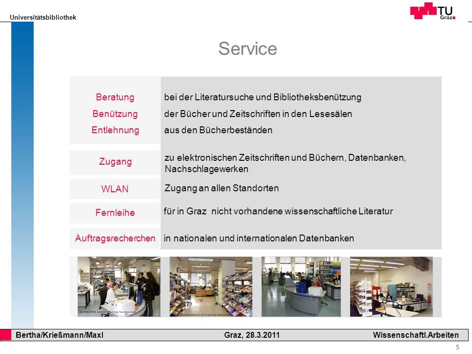 Universitätsbibliothek 5 Bertha/Krießmann/Maxl Graz, 28.3.2011Wissenschaftl.Arbeiten Zugang Service Beratung Benützung Entlehnung Fernleihe Auftragsre