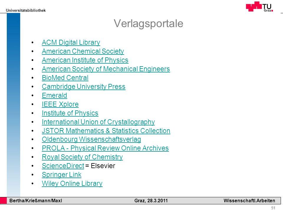 Universitätsbibliothek 51 Bertha/Krießmann/Maxl Graz, 28.3.2011Wissenschaftl.Arbeiten Verlagsportale ACM Digital Library American Chemical Society Ame