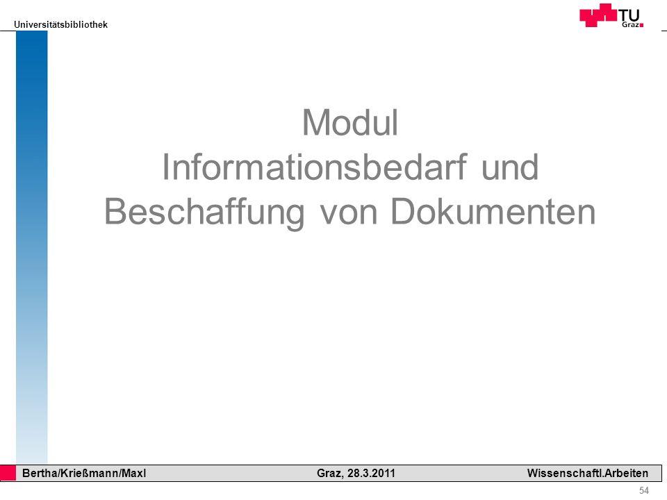 Universitätsbibliothek 54 Bertha/Krießmann/Maxl Graz, 28.3.2011Wissenschaftl.Arbeiten Modul Informationsbedarf und Beschaffung von Dokumenten