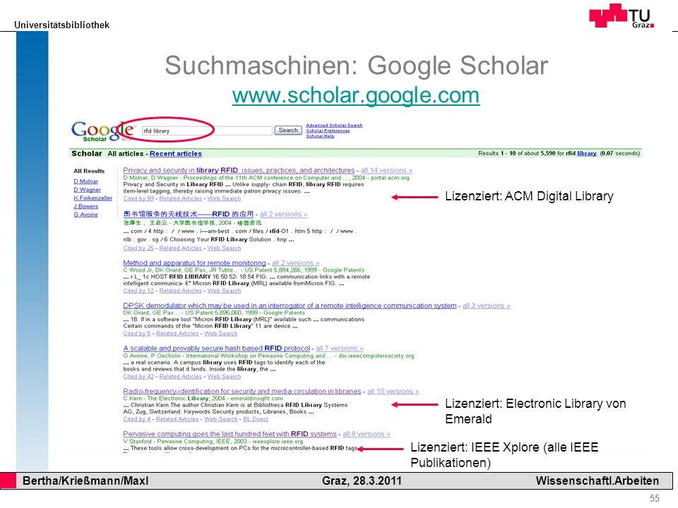 Universitätsbibliothek 55 Bertha/Krießmann/Maxl Graz, 28.3.2011Wissenschaftl.Arbeiten Suchmaschinen: Google Scholar www.scholar.google.com www.scholar