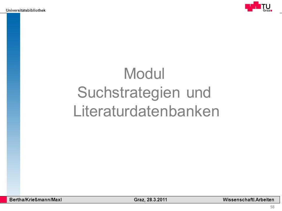 Universitätsbibliothek 58 Bertha/Krießmann/Maxl Graz, 28.3.2011Wissenschaftl.Arbeiten Modul Suchstrategien und Literaturdatenbanken