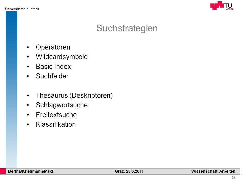 Universitätsbibliothek 59 Bertha/Krießmann/Maxl Graz, 28.3.2011Wissenschaftl.Arbeiten Suchstrategien Operatoren Wildcardsymbole Basic Index Suchfelder