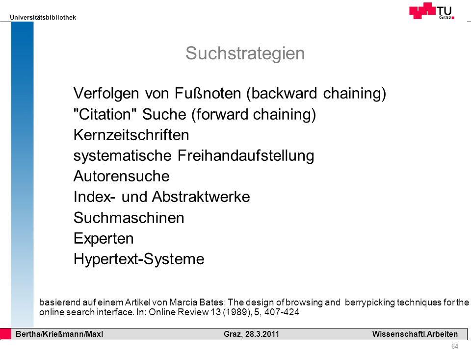 Universitätsbibliothek 64 Bertha/Krießmann/Maxl Graz, 28.3.2011Wissenschaftl.Arbeiten Suchstrategien Verfolgen von Fußnoten (backward chaining)