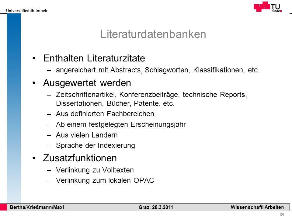 Universitätsbibliothek 65 Bertha/Krießmann/Maxl Graz, 28.3.2011Wissenschaftl.Arbeiten Literaturdatenbanken Enthalten Literaturzitate –angereichert mit