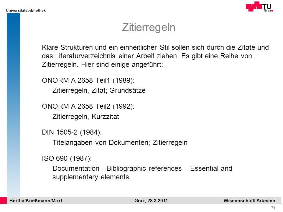 Universitätsbibliothek 71 Bertha/Krießmann/Maxl Graz, 28.3.2011Wissenschaftl.Arbeiten Zitierregeln Klare Strukturen und ein einheitlicher Stil sollen