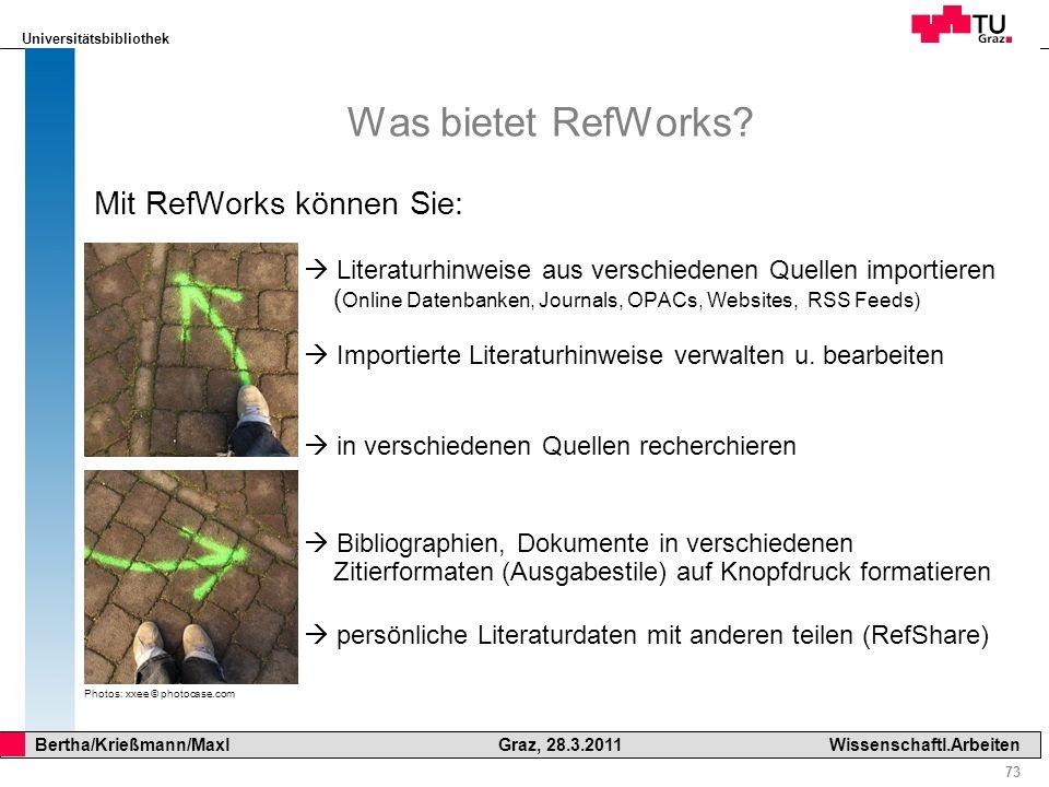 Universitätsbibliothek 73 Bertha/Krießmann/Maxl Graz, 28.3.2011Wissenschaftl.Arbeiten Was bietet RefWorks? Mit RefWorks können Sie: Literaturhinweise