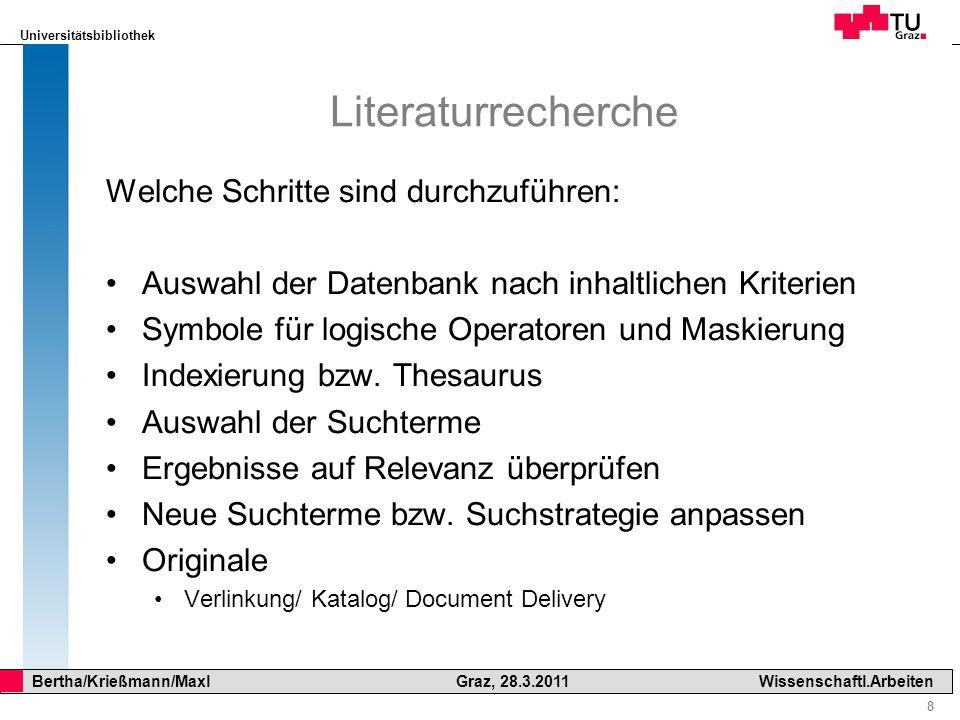 Universitätsbibliothek 8 Bertha/Krießmann/Maxl Graz, 28.3.2011Wissenschaftl.Arbeiten Literaturrecherche Welche Schritte sind durchzuführen: Auswahl de