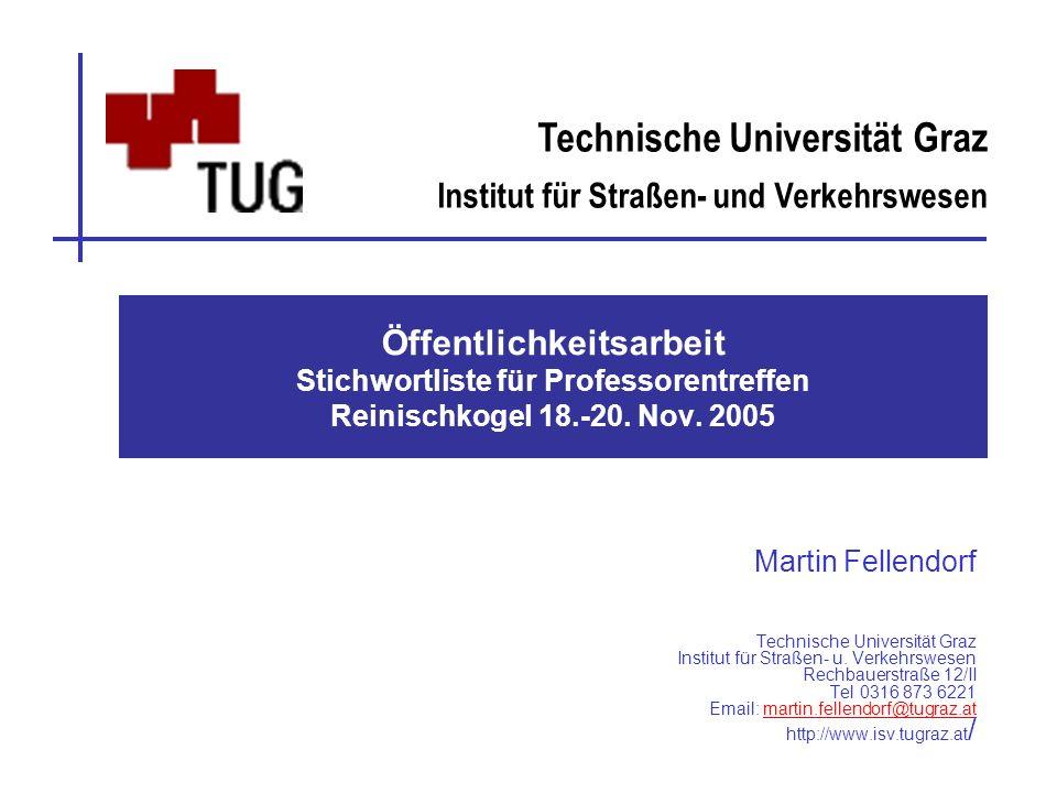 Technische Universität Graz Institut für Straßen- und Verkehrswesen Öffentlichkeitsarbeit Stichwortliste für Professorentreffen Reinischkogel 18.-20.