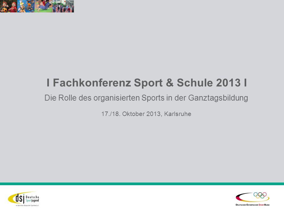 I Fachkonferenz Sport & Schule 2013 I Die Rolle des organisierten Sports in der Ganztagsbildung 17./18.