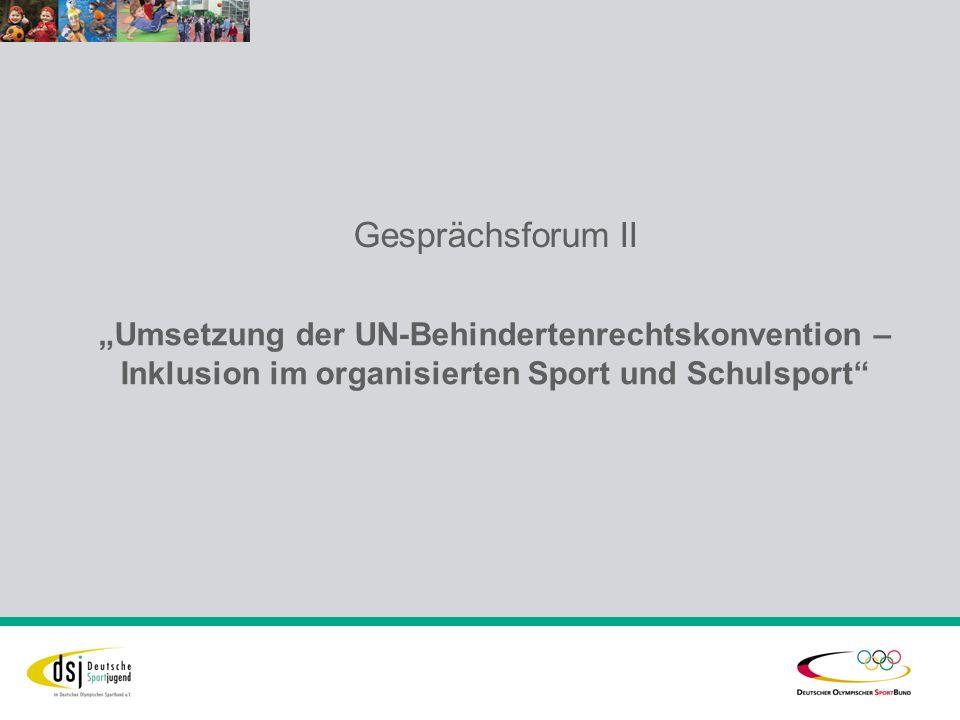 Gesprächsforum II Umsetzung der UN-Behindertenrechtskonvention – Inklusion im organisierten Sport und Schulsport