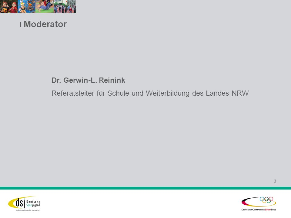 l Moderator 3 Dr. Gerwin-L. Reinink Referatsleiter für Schule und Weiterbildung des Landes NRW