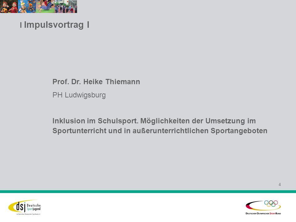 l Impulsvortrag I 4 Prof. Dr. Heike Thiemann PH Ludwigsburg Inklusion im Schulsport. Möglichkeiten der Umsetzung im Sportunterricht und in außerunterr