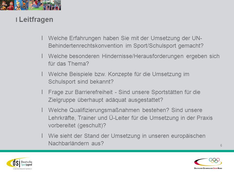 l Leitfragen 6 l Welche Erfahrungen haben Sie mit der Umsetzung der UN- Behindertenrechtskonvention im Sport/Schulsport gemacht.