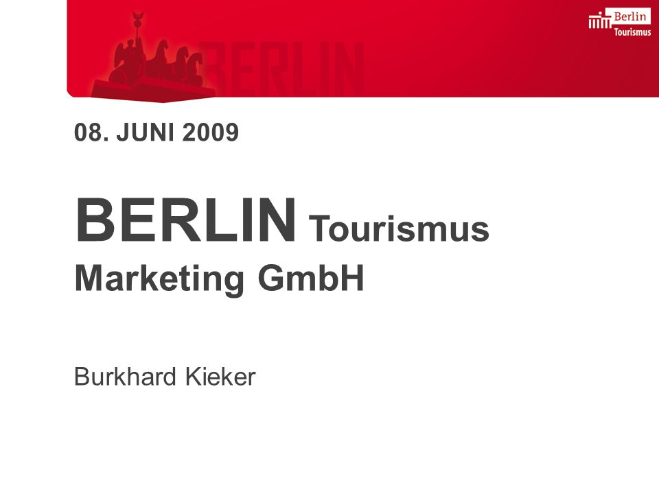 08. JUNI 2009 BERLIN Tourismus Marketing GmbH Burkhard Kieker