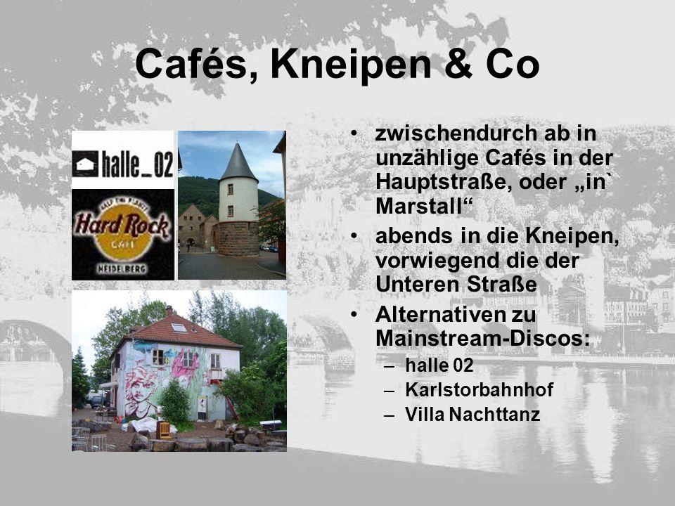 Cafés, Kneipen & Co zwischendurch ab in unzählige Cafés in der Hauptstraße, oder in` Marstall abends in die Kneipen, vorwiegend die der Unteren Straße