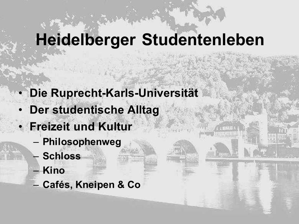 Heidelberger Studentenleben Die Ruprecht-Karls-Universität Der studentische Alltag Freizeit und Kultur –Philosophenweg –Schloss –Kino –Cafés, Kneipen