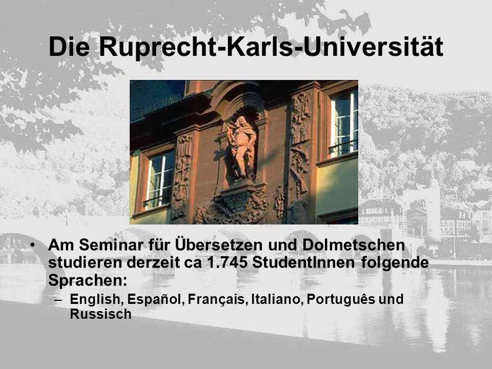 Die Ruprecht-Karls-Universität Am Seminar für Übersetzen und Dolmetschen studieren derzeit ca 1.745 StudentInnen folgende Sprachen: –English, Español,