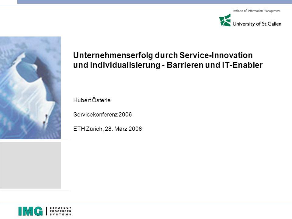 Unternehmenserfolg durch Service-Innovation und Individualisierung - Barrieren und IT-Enabler Hubert Österle Servicekonferenz 2006 ETH Zürich, 28. Mär