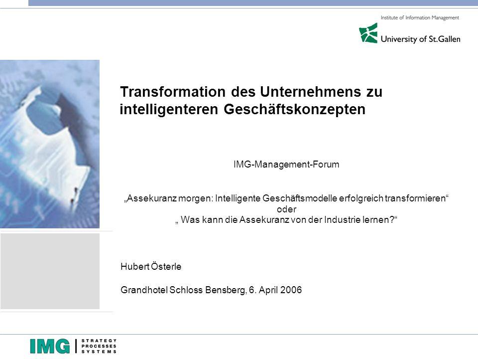 Transformation des Unternehmens zu intelligenteren Geschäftskonzepten IMG-Management-Forum Assekuranz morgen: Intelligente Geschäftsmodelle erfolgreich transformieren oder Was kann die Assekuranz von der Industrie lernen.