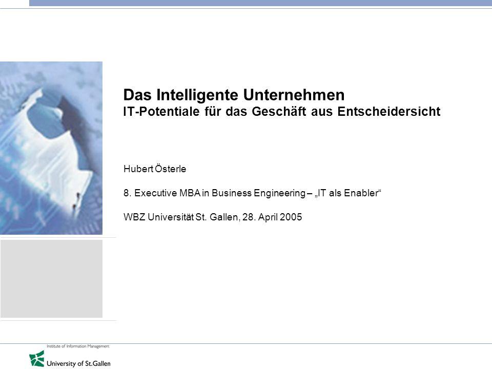 Das Intelligente Unternehmen IT-Potentiale für das Geschäft aus Entscheidersicht Hubert Österle 8. Executive MBA in Business Engineering – IT als Enab