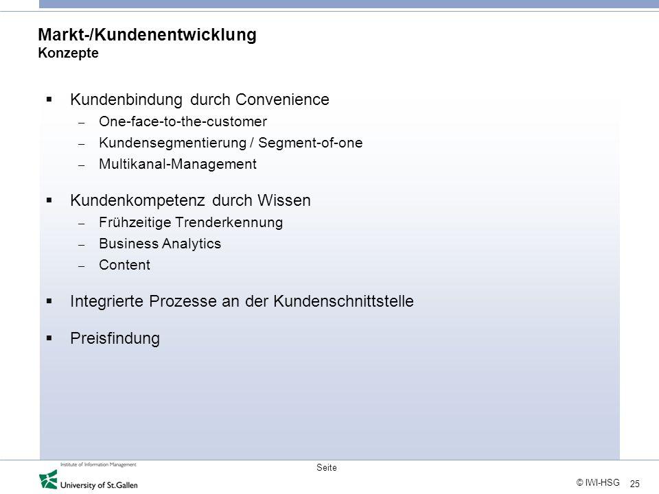 25 © IWI-HSG Seite Markt-/Kundenentwicklung Konzepte Kundenbindung durch Convenience – One-face-to-the-customer – Kundensegmentierung / Segment-of-one