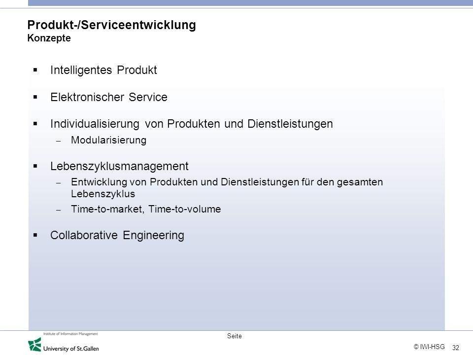 32 © IWI-HSG Seite Produkt-/Serviceentwicklung Konzepte Intelligentes Produkt Elektronischer Service Individualisierung von Produkten und Dienstleistu