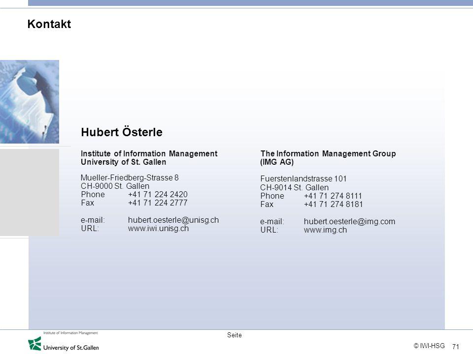 71 © IWI-HSG Seite Kontakt Hubert Österle The Information Management Group (IMG AG) Fuerstenlandstrasse 101 CH-9014 St. Gallen Phone +41 71 274 8111 F