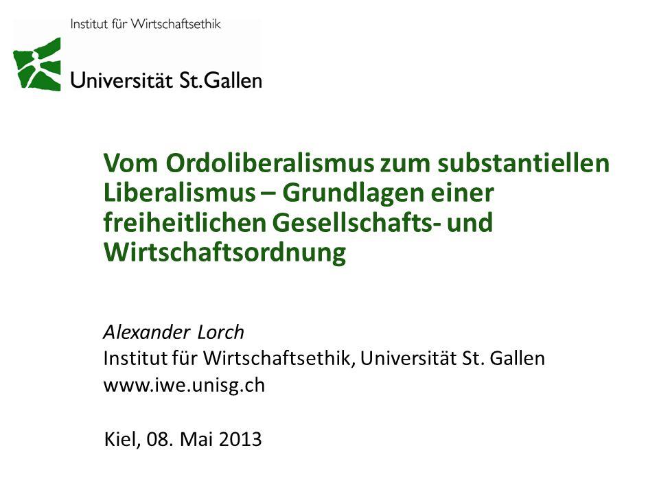 Vom Ordoliberalismus zum substantiellen Liberalismus – Grundlagen einer freiheitlichen Gesellschafts- und Wirtschaftsordnung Alexander Lorch Institut