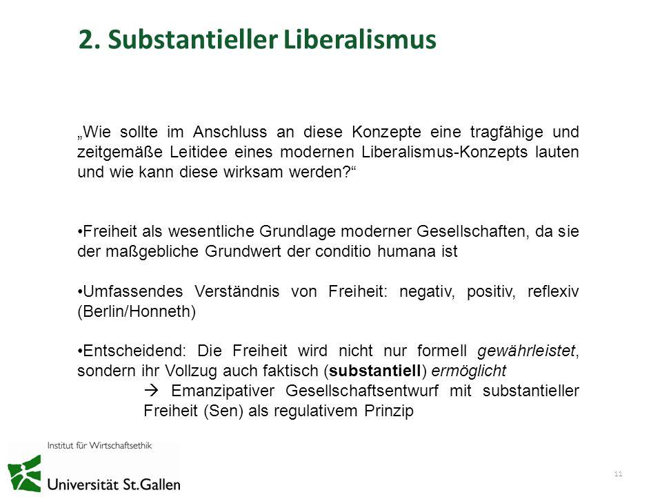 2. Substantieller Liberalismus 11 Wie sollte im Anschluss an diese Konzepte eine tragfähige und zeitgemäße Leitidee eines modernen Liberalismus-Konzep