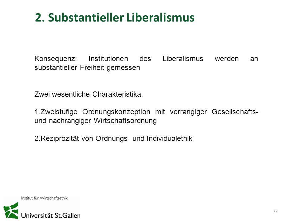 2. Substantieller Liberalismus 12 Konsequenz: Institutionen des Liberalismus werden an substantieller Freiheit gemessen Zwei wesentliche Charakteristi