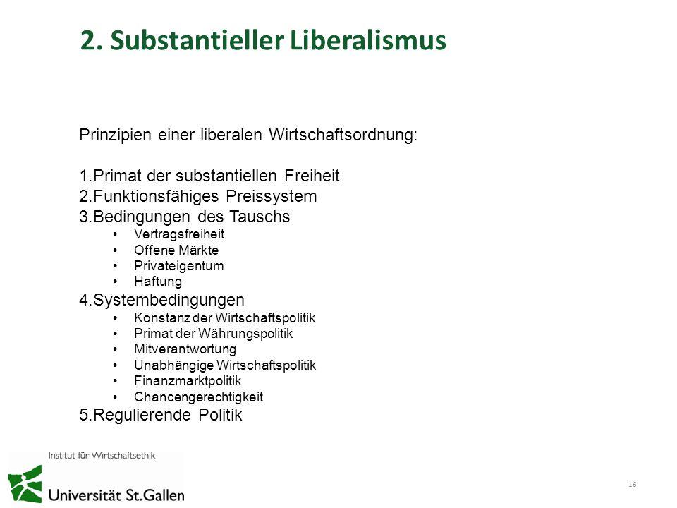 2. Substantieller Liberalismus 16 Prinzipien einer liberalen Wirtschaftsordnung: 1.Primat der substantiellen Freiheit 2.Funktionsfähiges Preissystem 3