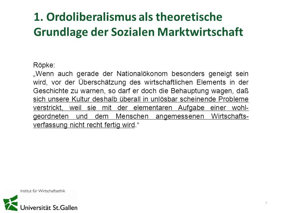 1. Ordoliberalismus als theoretische Grundlage der Sozialen Marktwirtschaft 7 Röpke: Wenn auch gerade der Nationalökonom besonders geneigt sein wird,